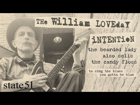 To Sing The Blues You Gotta Be Blue by The William Loveday Intention – The state51 Conspiracy